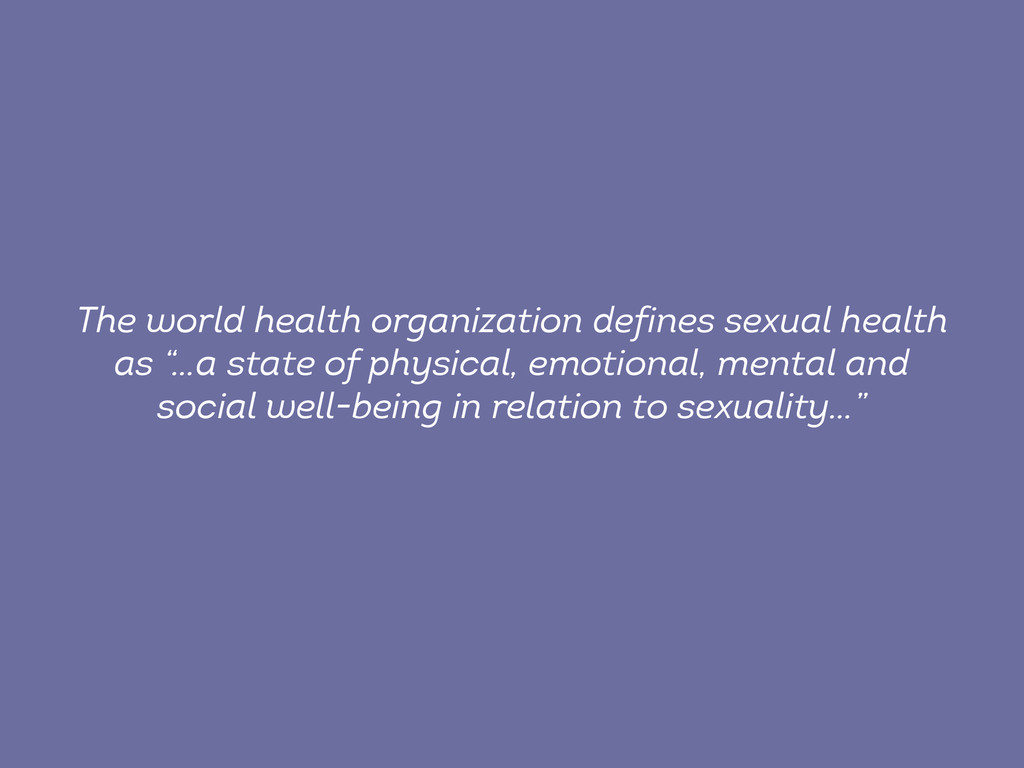 The world health organization defines sexual he...
