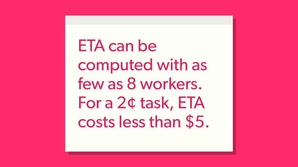 ETA can be computed with as few as 8 workers. F...