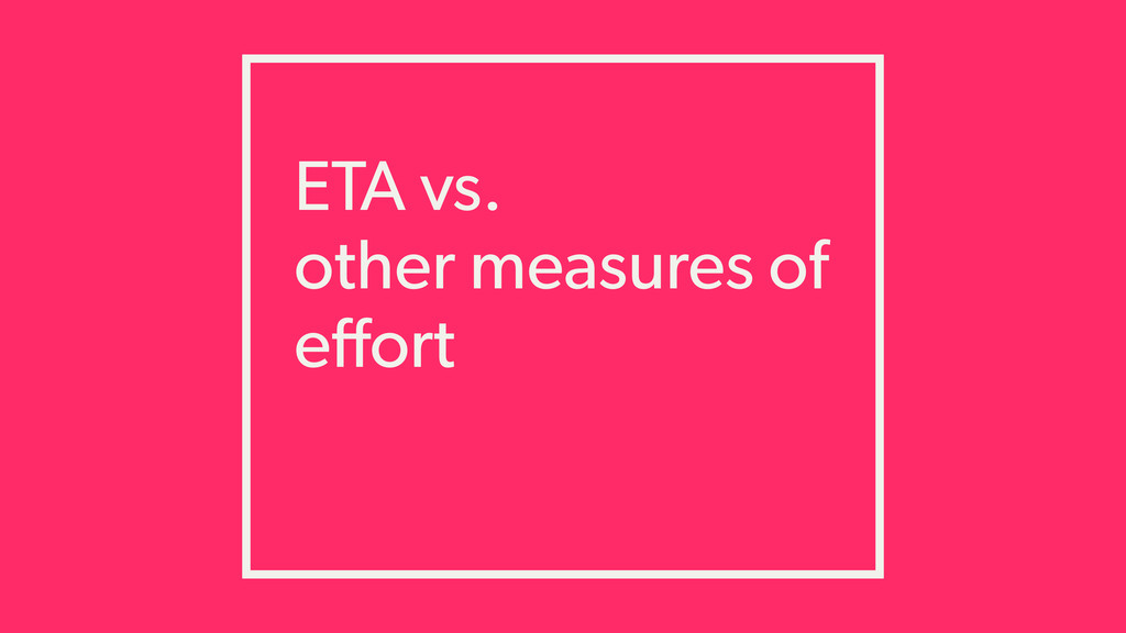 ETA vs. other measures of effort
