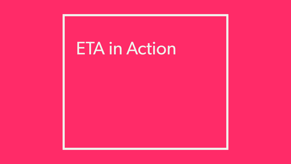 ETA in Action