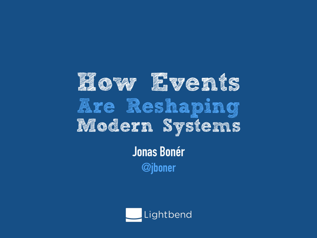 How Events Are Reshaping Modern Systems Jonas B...