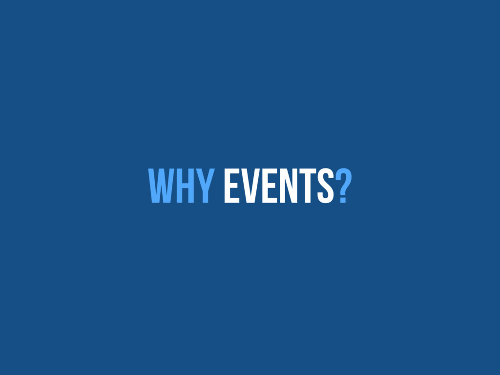 Why Events?