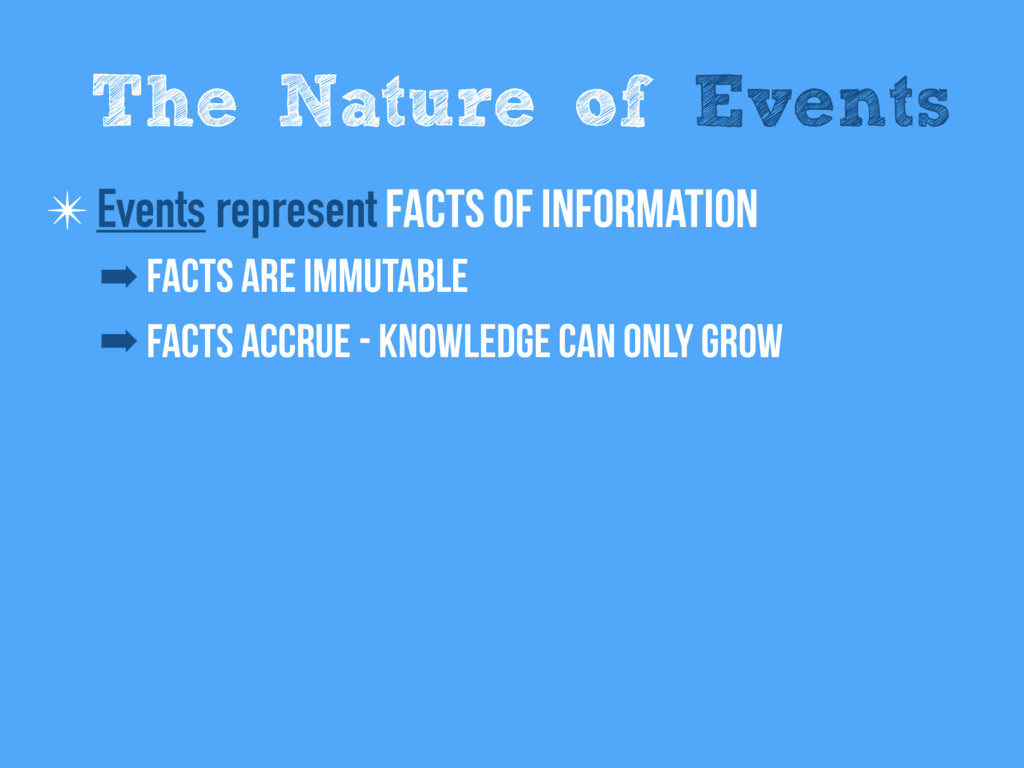 ✴ Events represent Facts of information ➡ Facts...