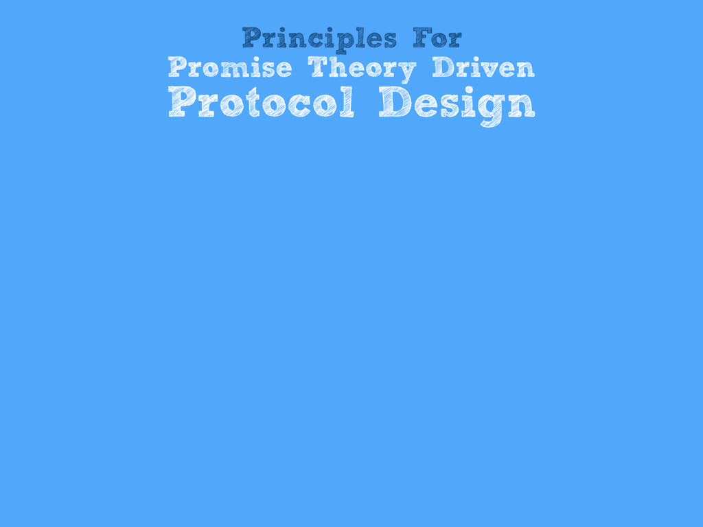 Principles For Promise Theory Driven Protocol D...