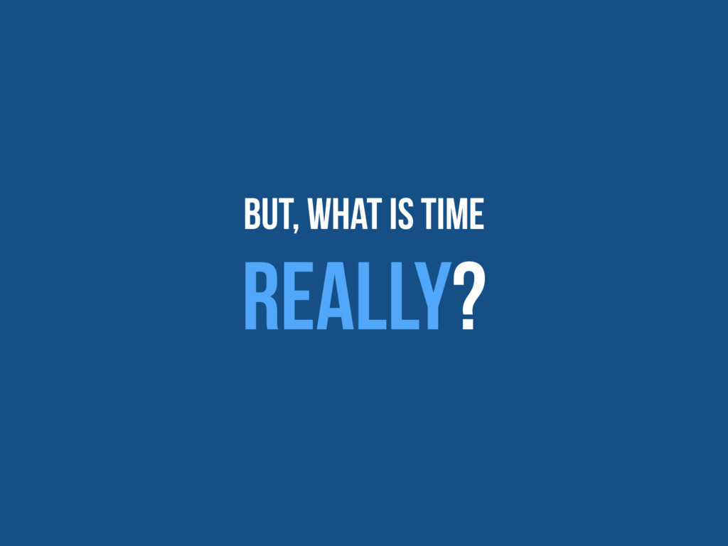 But, What is Time Really?