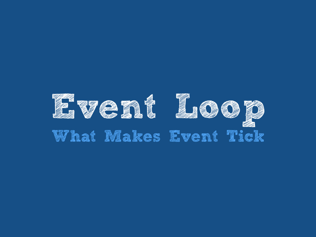 Event Loop What Makes Event Tick