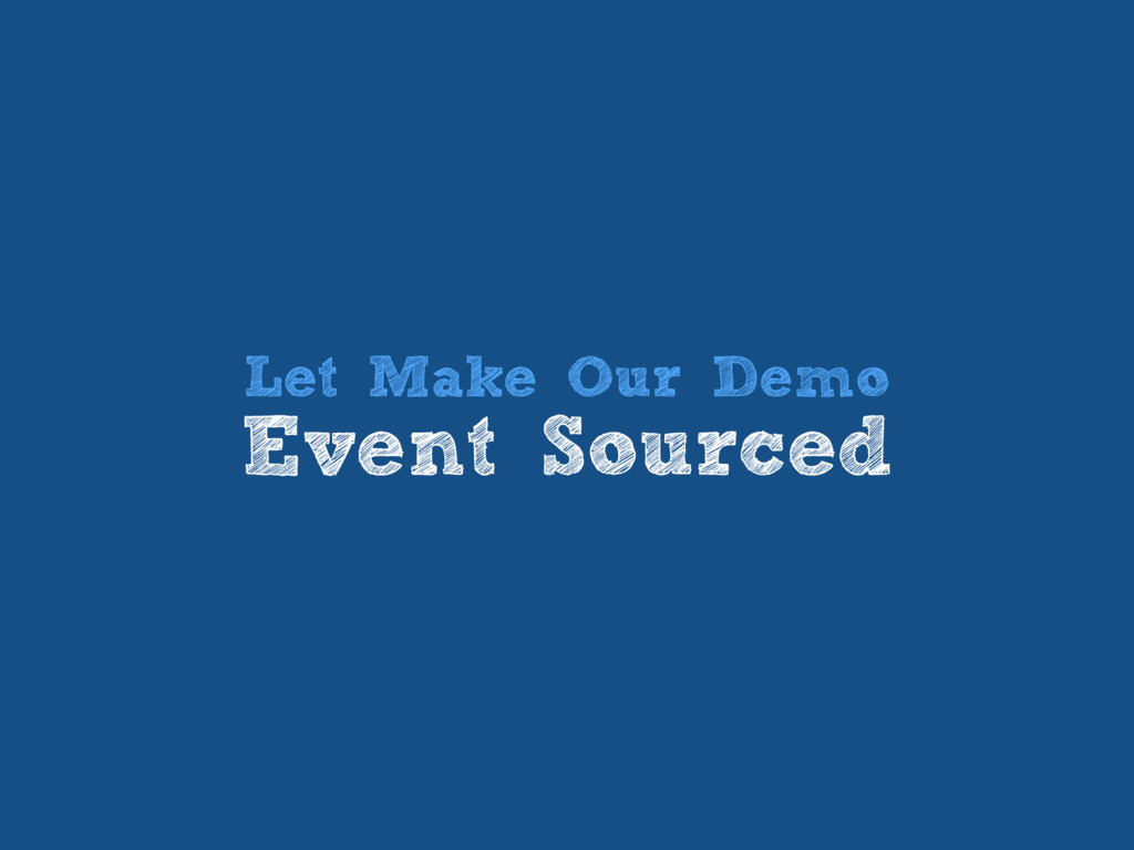 Let Make Our Demo Event Sourced