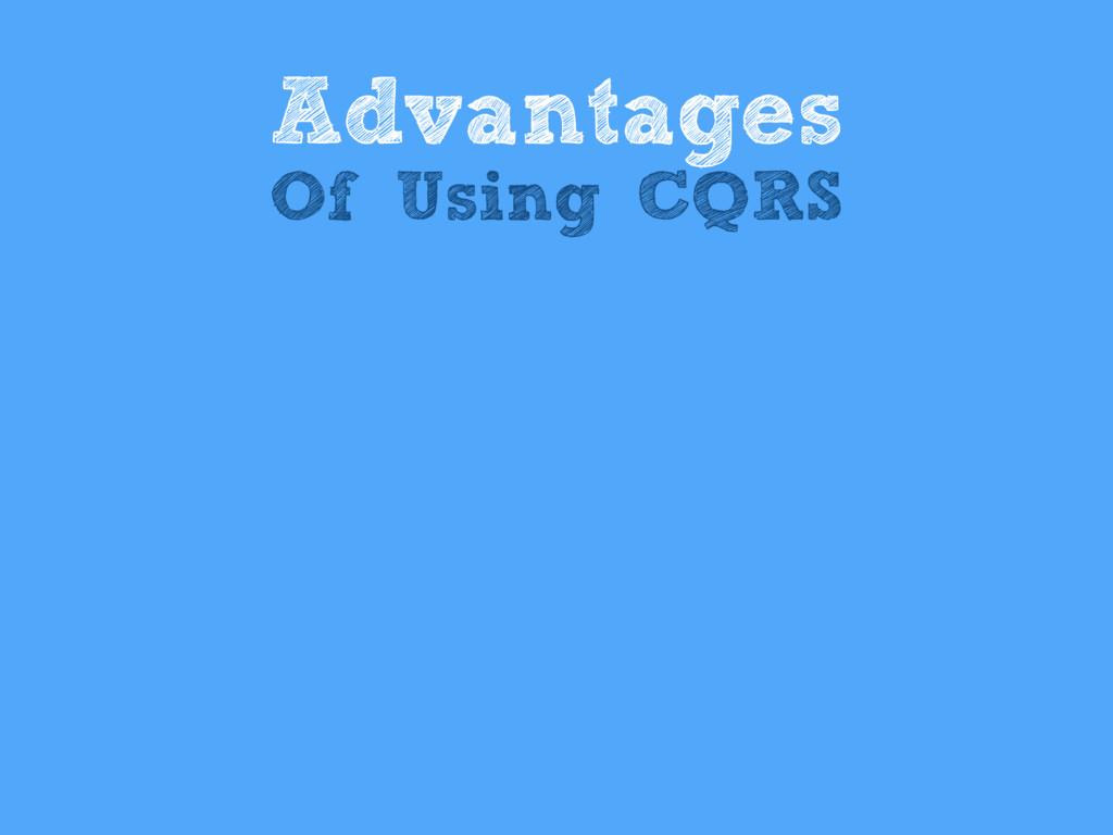 Advantages Of Using CQRS