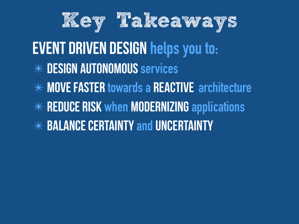 Key Takeaways Event driven design helps you to:...