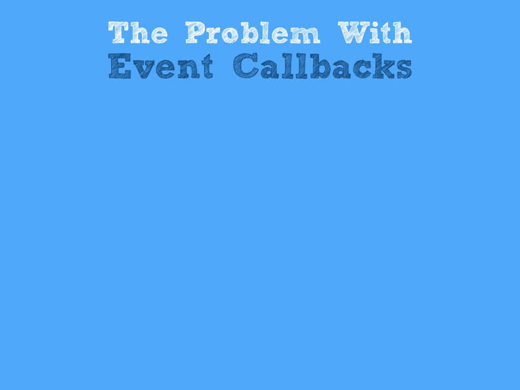 The Problem With Event Callbacks