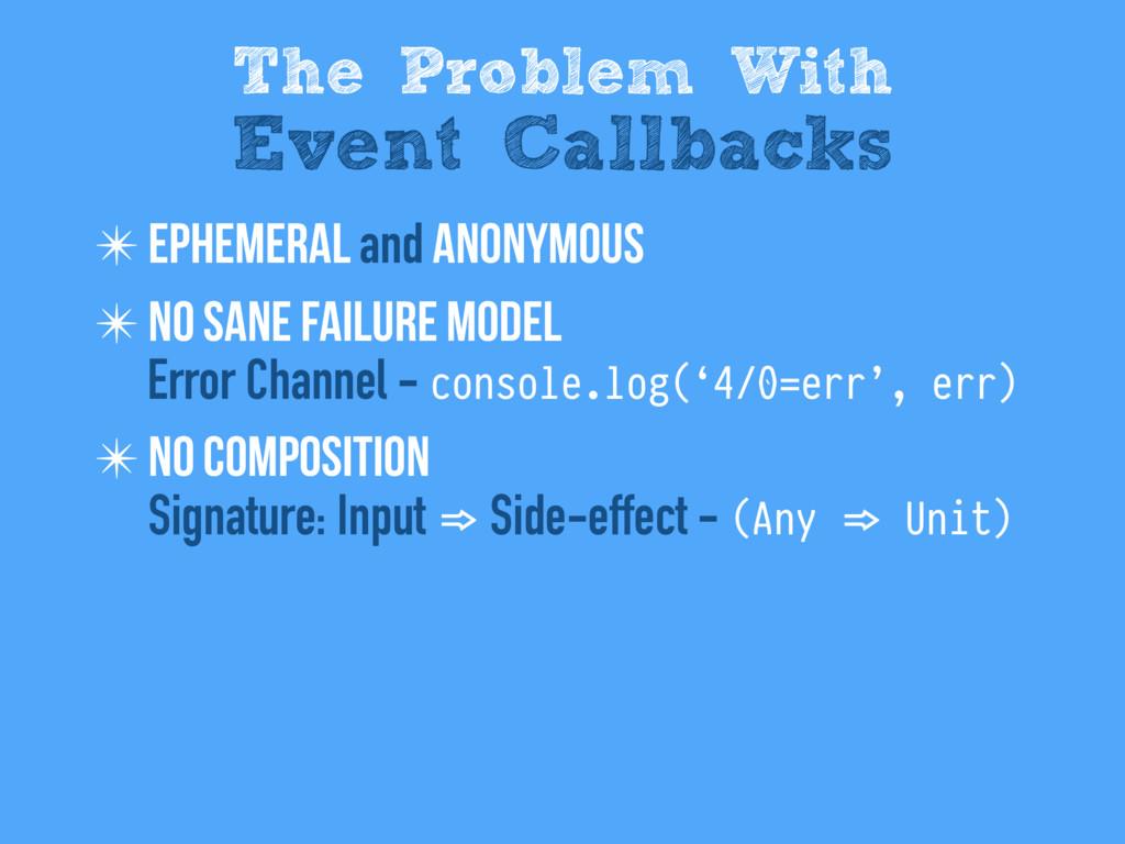 ✴ Ephemeral and anonymous ✴ No sane failure mod...