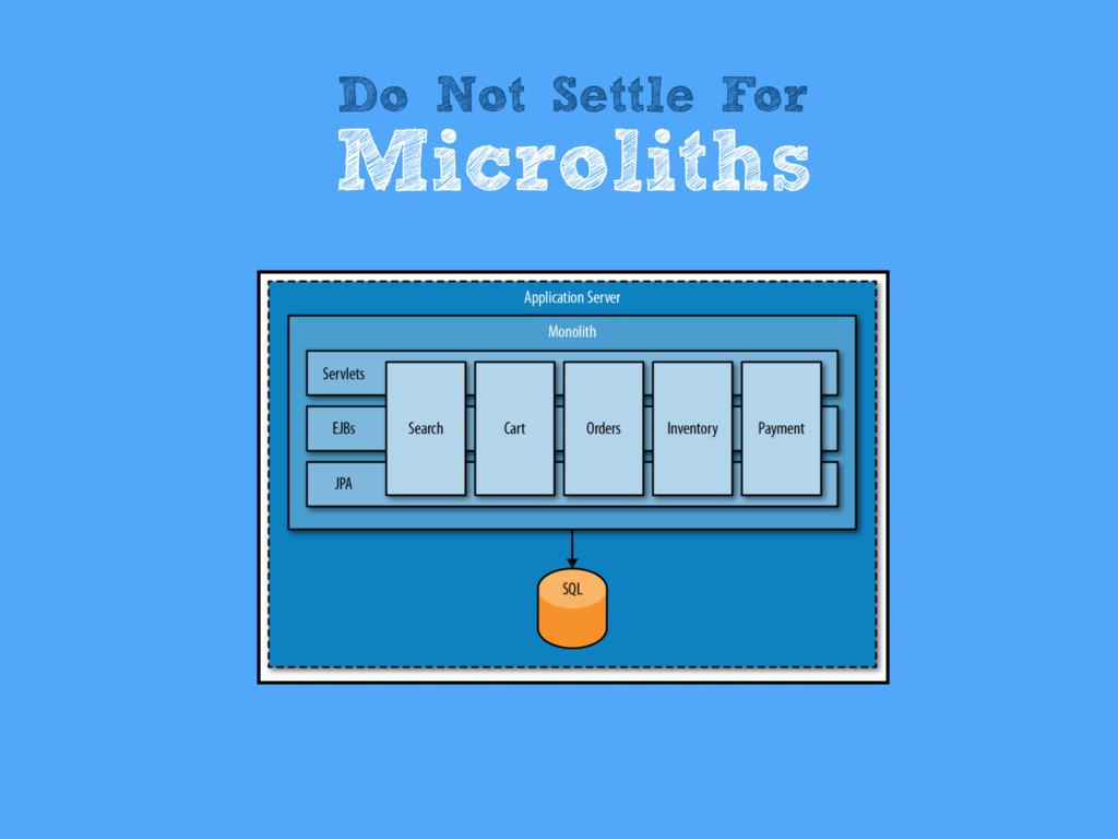 Do Not Settle For Microliths