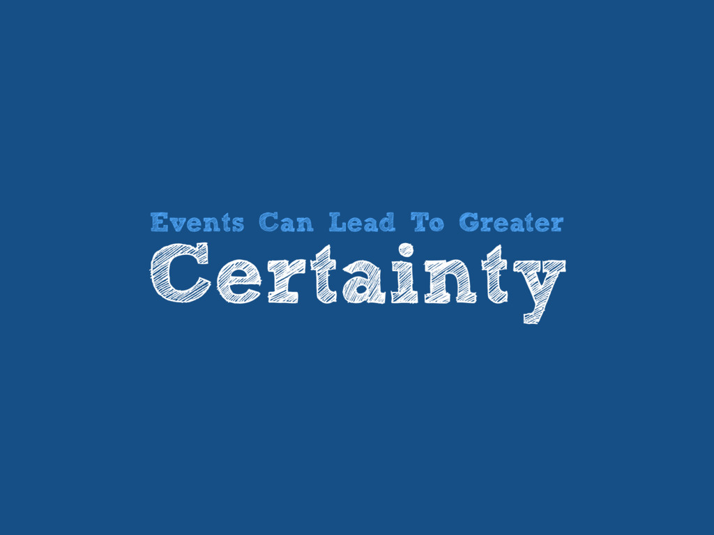 Events Can Lead To Greater Certainty