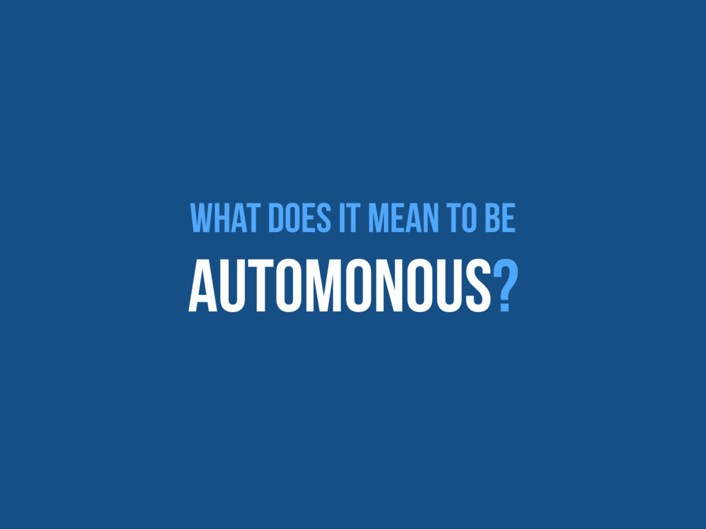 What does it mean to be Automonous?