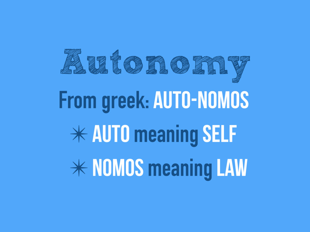From greek: Auto-nomos ✴ Auto meaning self ✴ No...