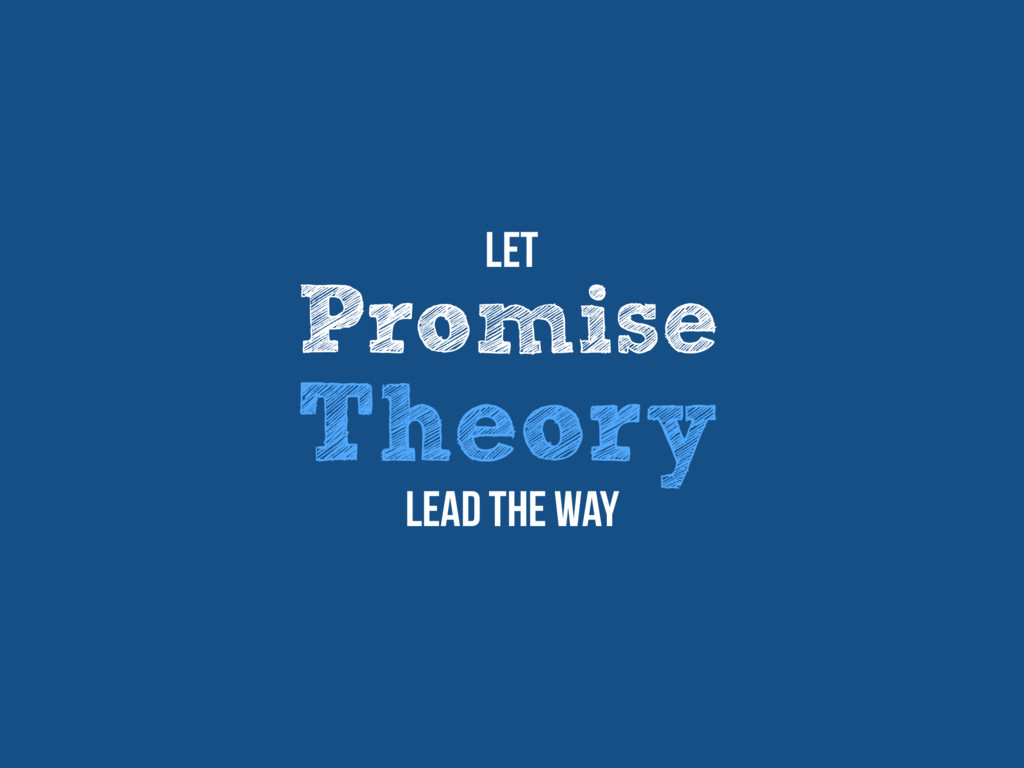 Promise Theory Let Lead the way