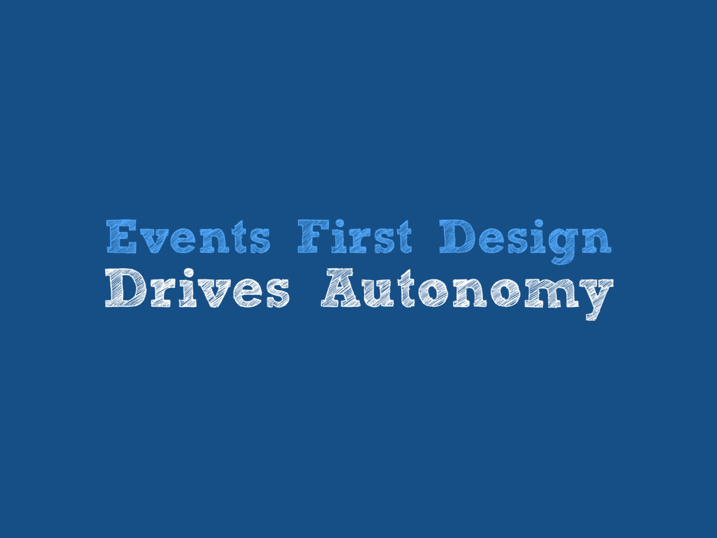 Events First Design Drives Autonomy