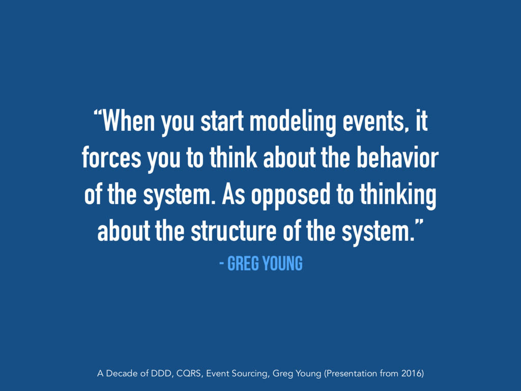 """""""When you start modeling events, it forces you ..."""