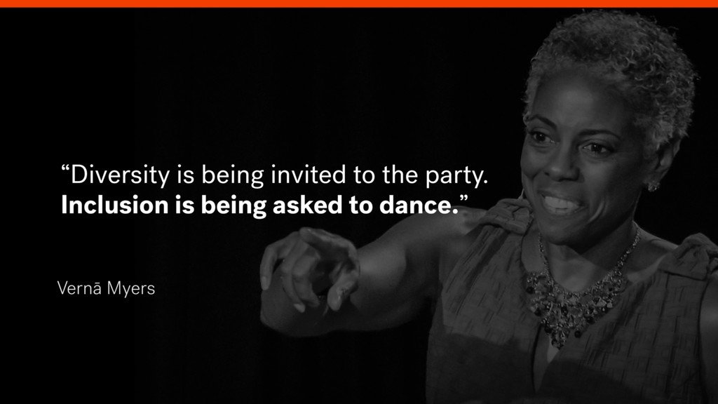 """Vernā Myers """"Diversity is being invited to the ..."""