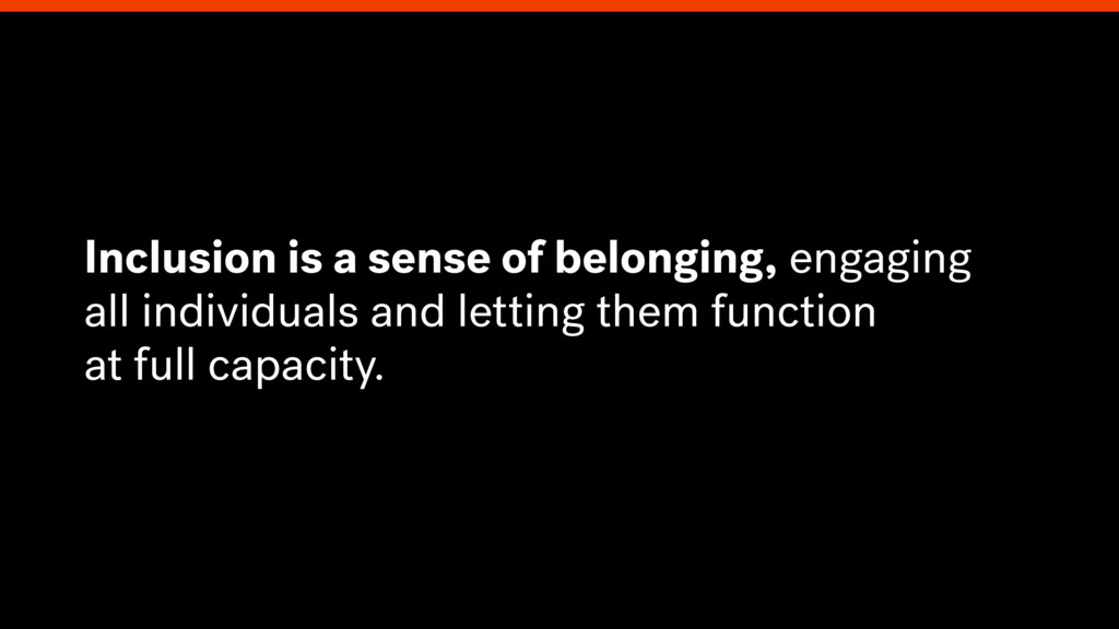 Inclusion is a sense of belonging, engaging all...