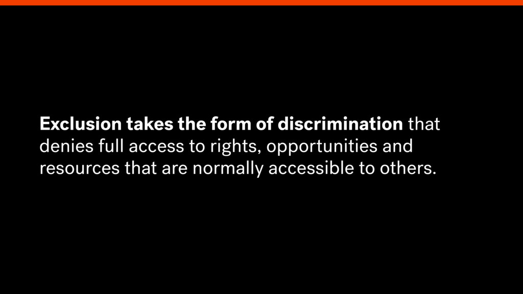 Exclusion takes the form of discrimination that...
