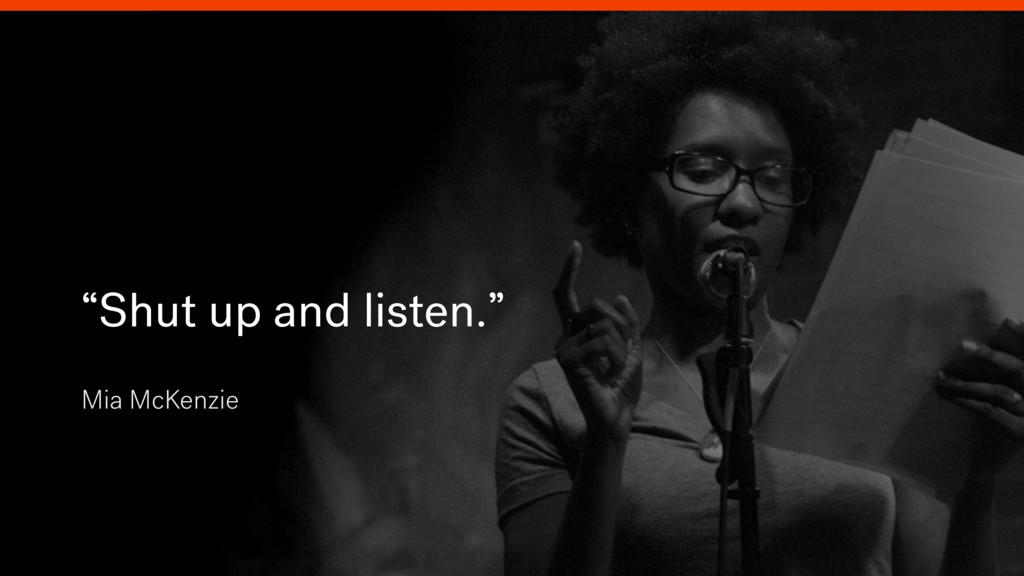 """Mia McKenzie """"Shut up and listen."""""""