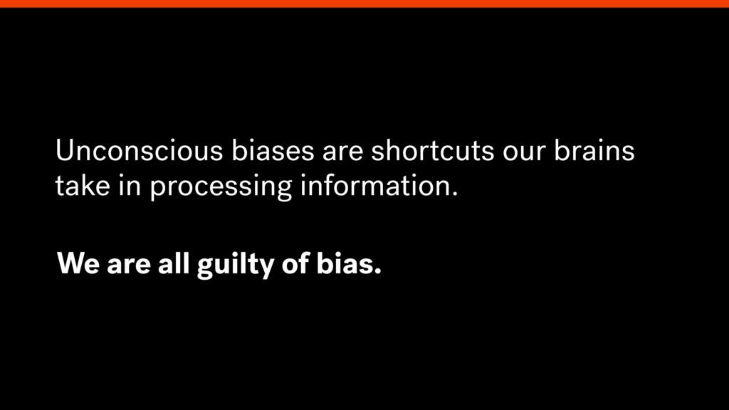 Unconscious biases are shortcuts our brains tak...