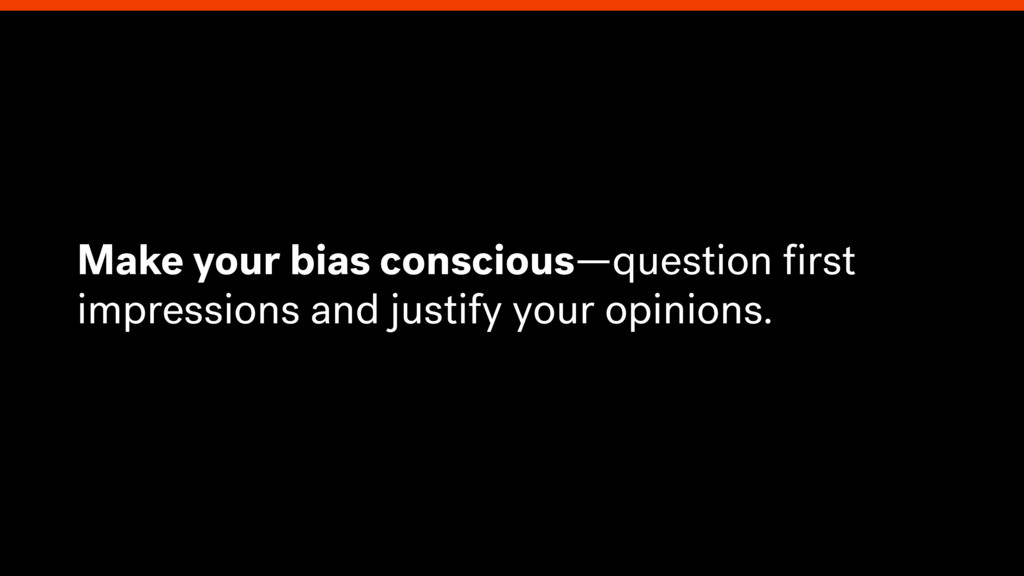 Make your bias conscious—question first impressi...