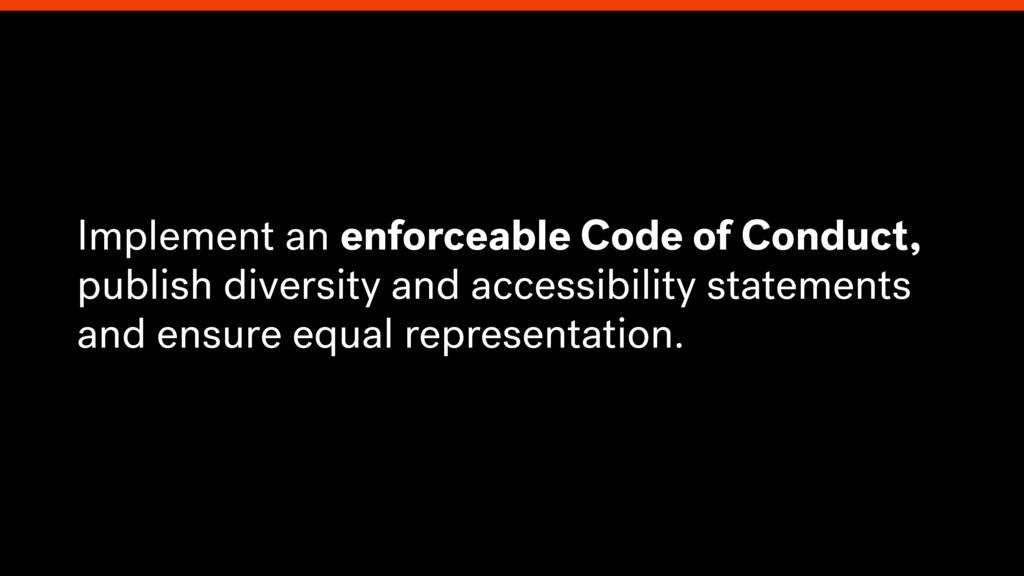 Implement an enforceable Code of Conduct, publi...