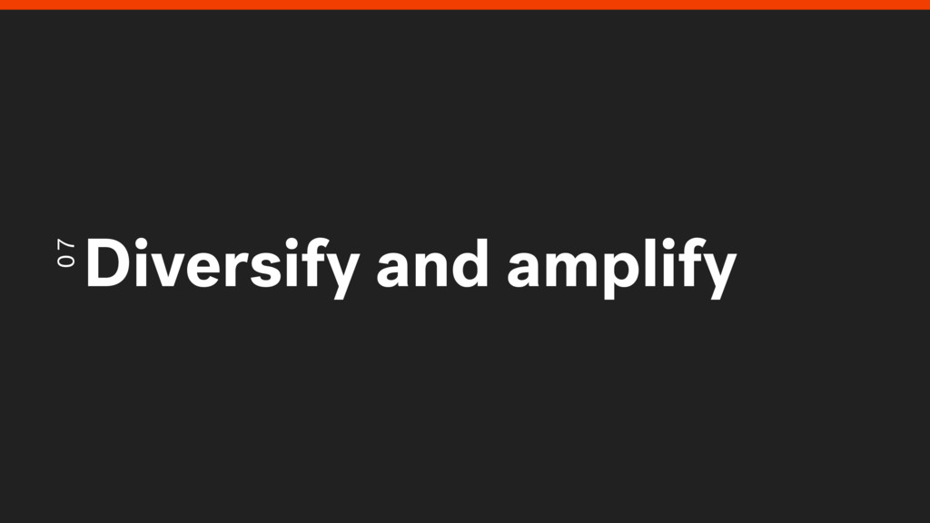 07 Diversify and amplify