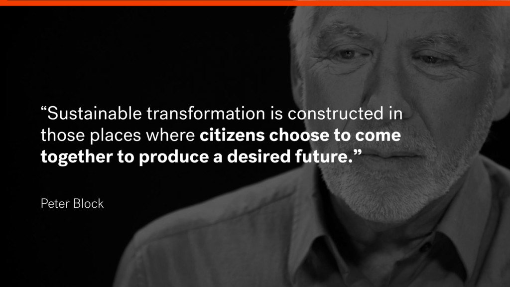"""Peter Block """"Sustainable transformation is cons..."""