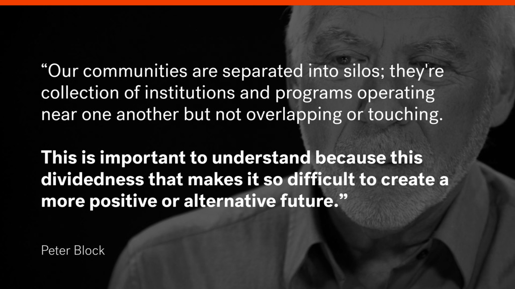 """Peter Block """"Our communities are separated into..."""