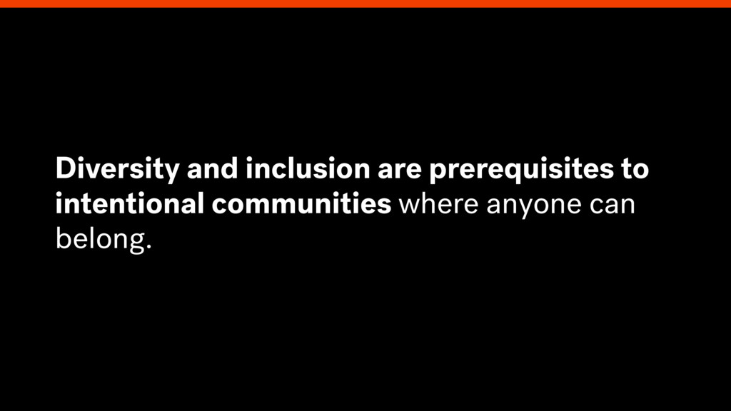 Diversity and inclusion are prerequisites to in...