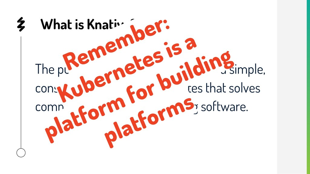 What is Knative??? The purpose of Knative is to...