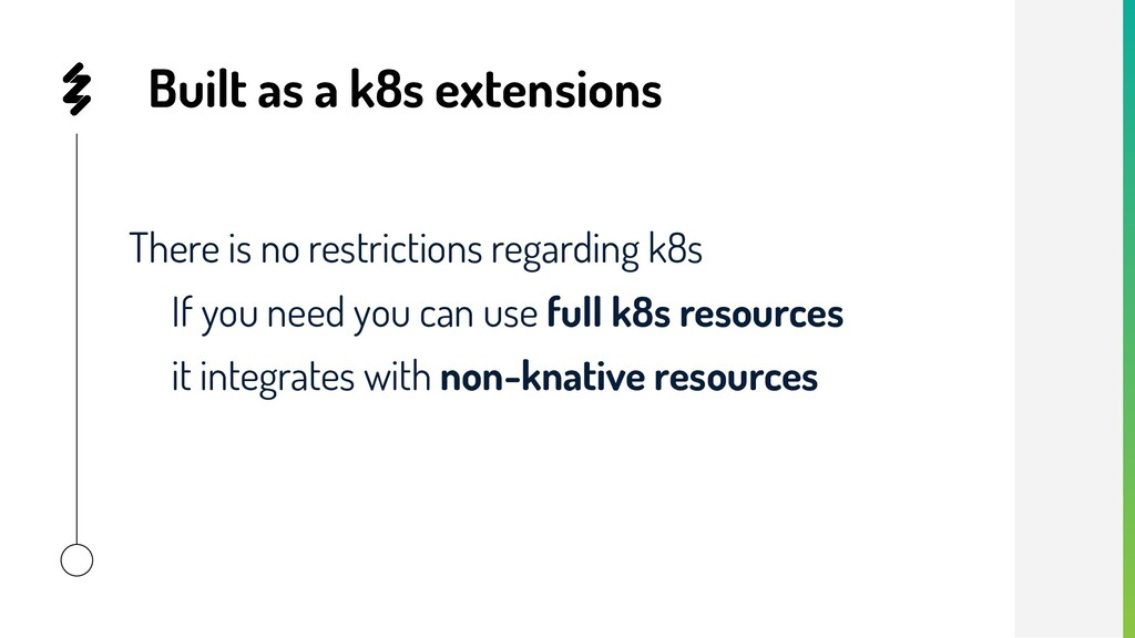 Built as a k8s extensions There is no restricti...