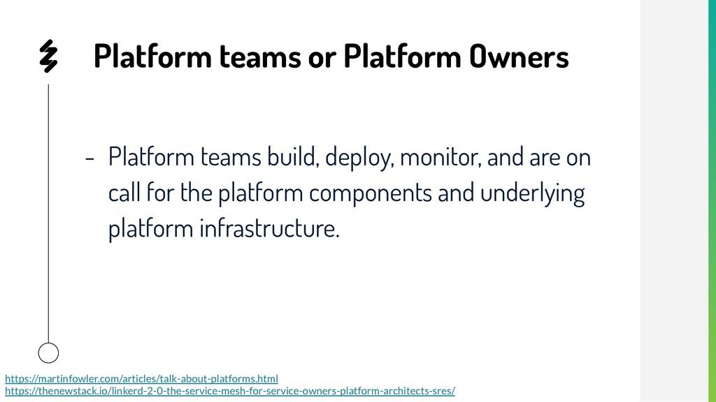 Platform teams or Platform Owners - Platform te...
