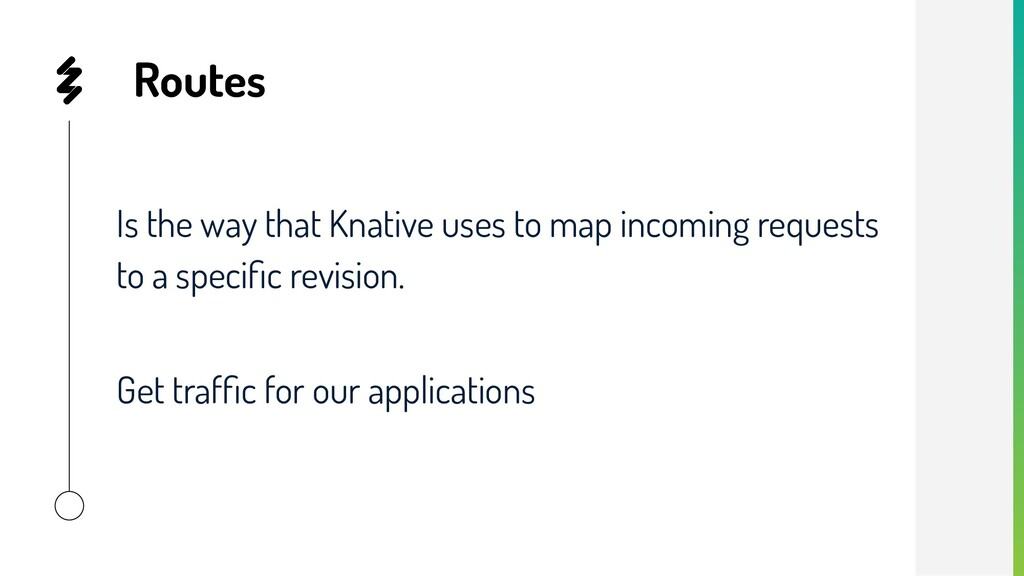 Routes Is the way that Knative uses to map inco...