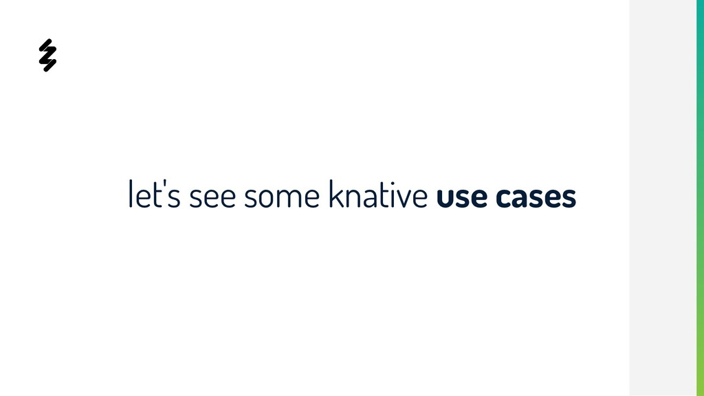 let's see some knative use cases