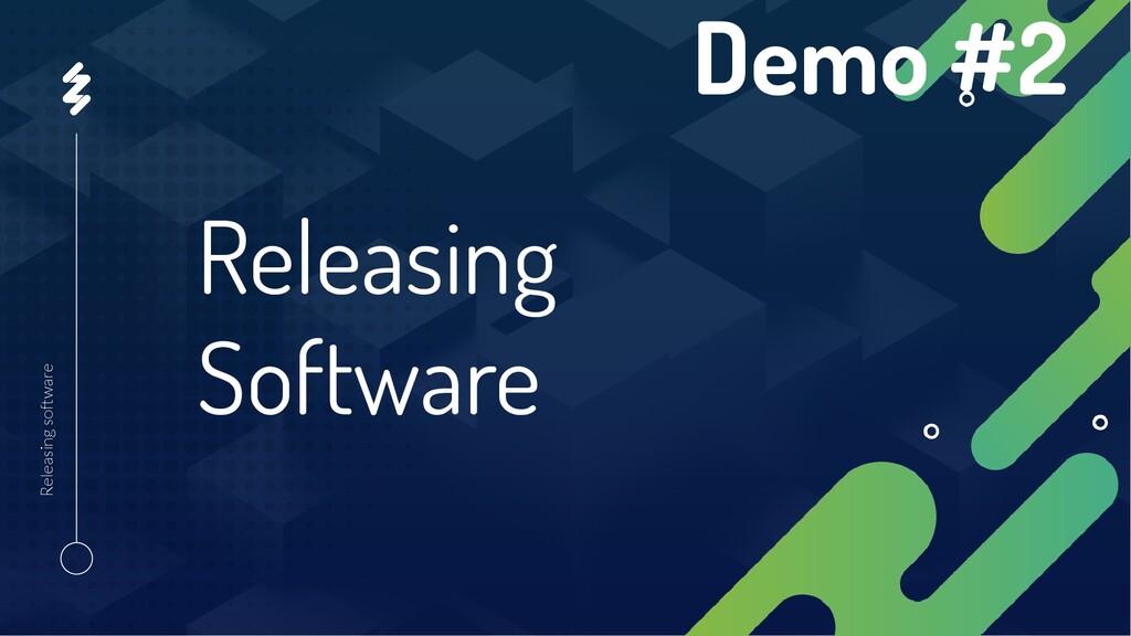 Releasing Software Releasing software Demo #2