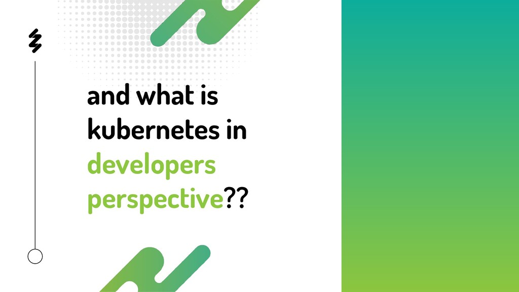 and what is kubernetes in developers perspectiv...