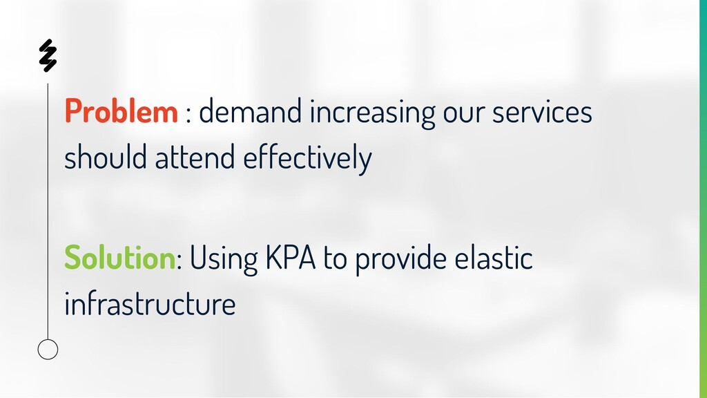 Problem : demand increasing our services should...