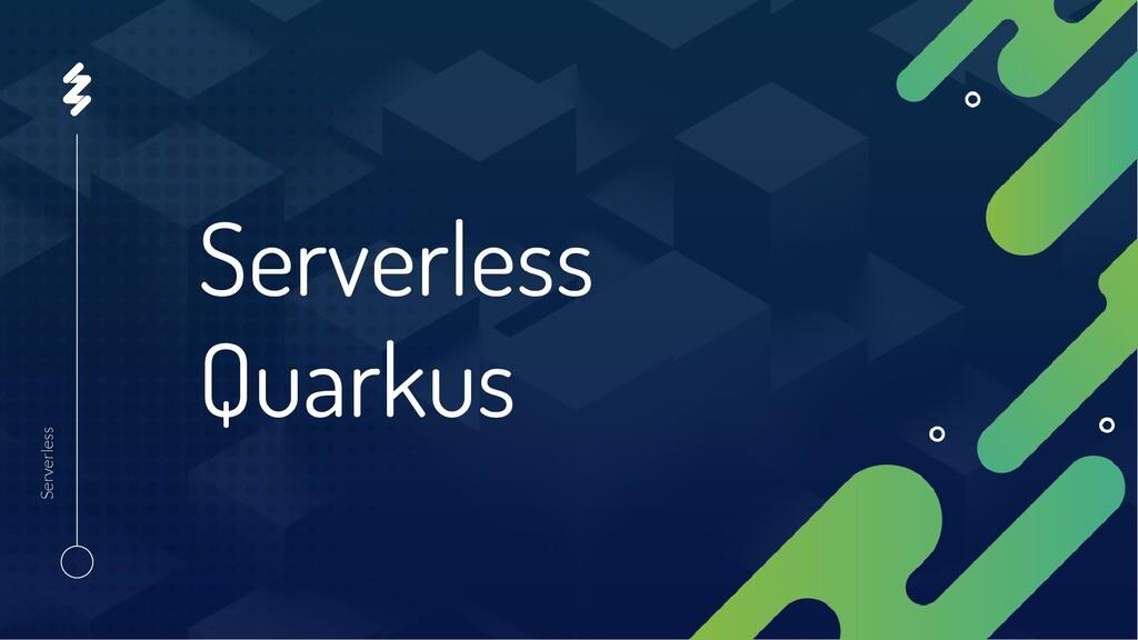 Serverless Quarkus Serverless