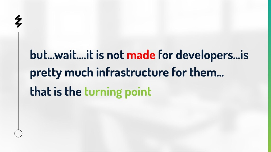 but...wait….it is not made for developers...is ...