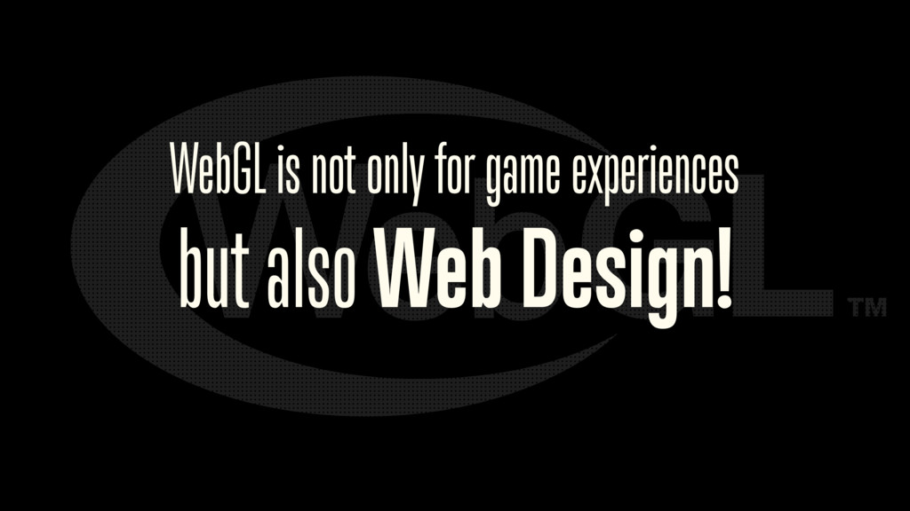 WebGL is not only for game experiences