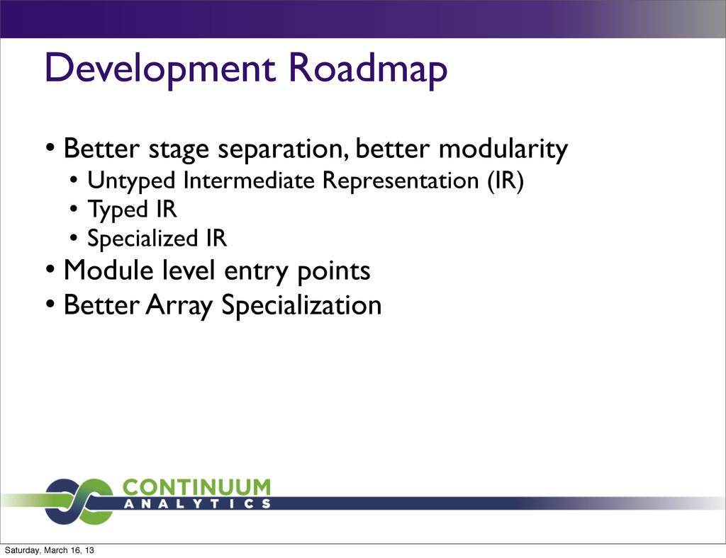 Development Roadmap l Better stage separation,...