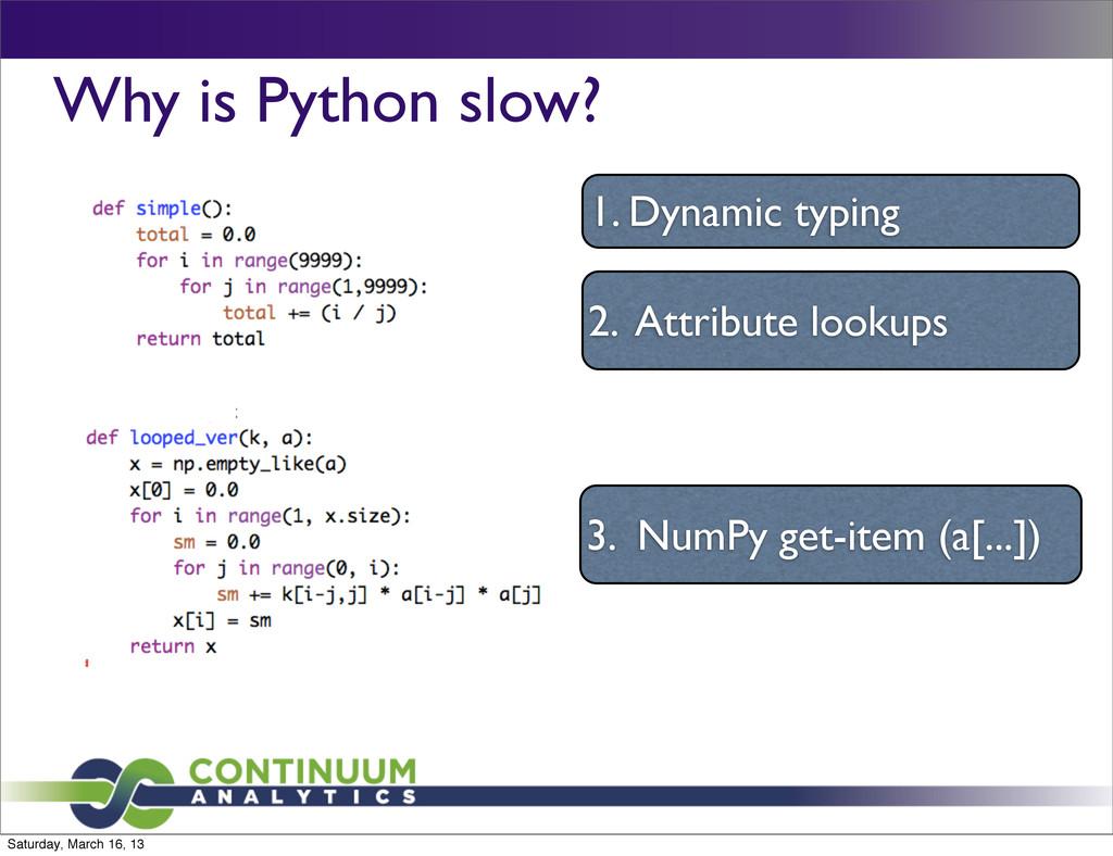 Why is Python slow? 1. Dynamic typing 2. Attrib...