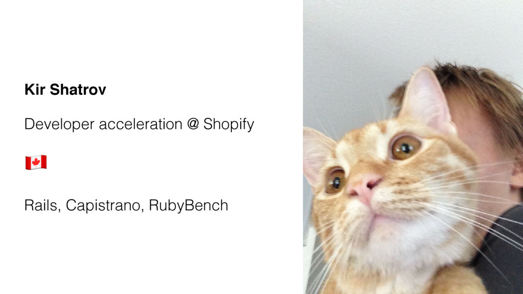 "Kir Shatrov Developer acceleration @ Shopify "" ..."