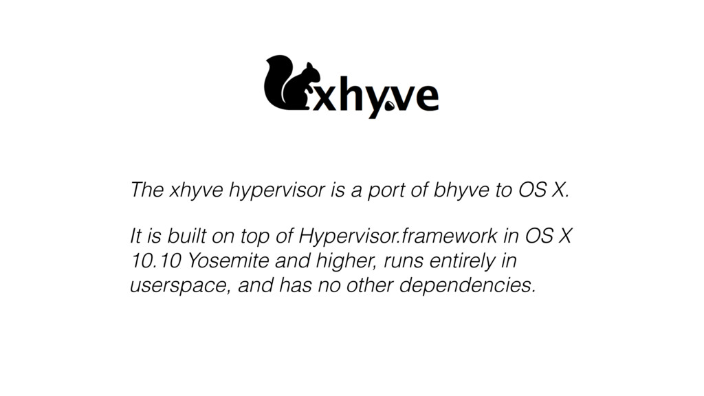 The xhyve hypervisor is a port of bhyve to OS X...