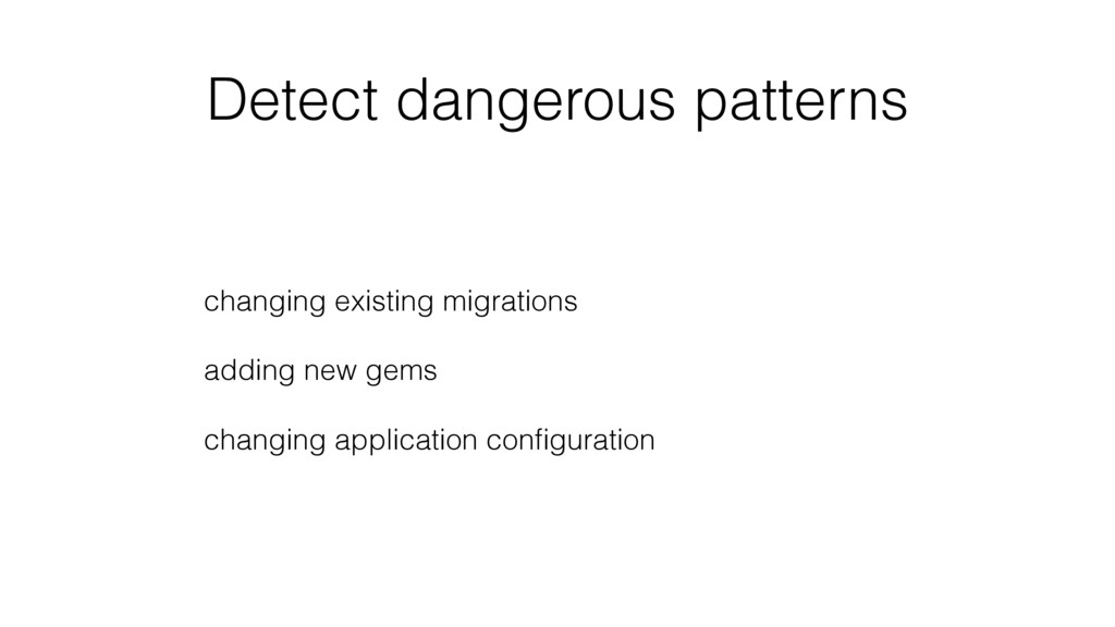 Detect dangerous patterns changing existing mig...