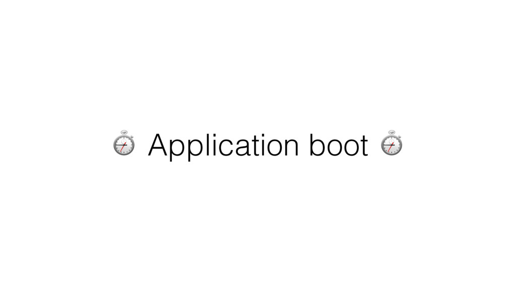 ⏱ Application boot ⏱